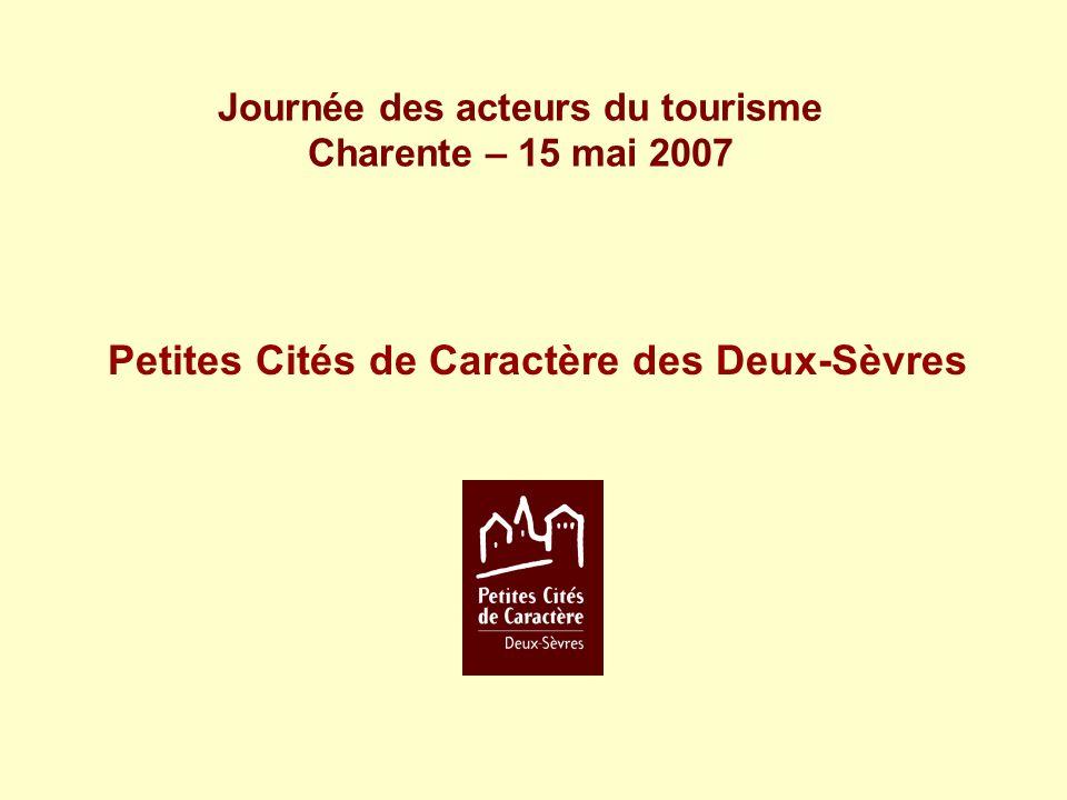 Journée des acteurs du tourisme Charente – 15 mai 2007 Petites Cités de Caractère des Deux-Sèvres