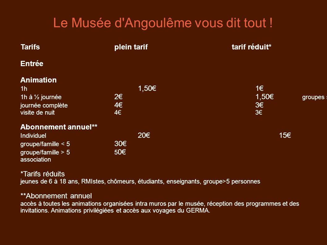 Le Musée d'Angoulême vous dit tout ! Tarifsplein tariftarif réduit*gratuit Entrée pour tous publics Animation 1h 1,501 - de 6 ans 1h à ½ journée 21,50