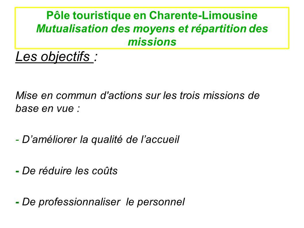 Pôle touristique en Charente-Limousine Mutualisation des moyens et répartition des missions Les objectifs : Mise en commun d'actions sur les trois mis