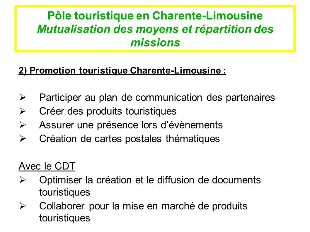 Pôle touristique en Charente-Limousine Mutualisation des moyens et répartition des missions 2) Promotion touristique Charente-Limousine : Participer a