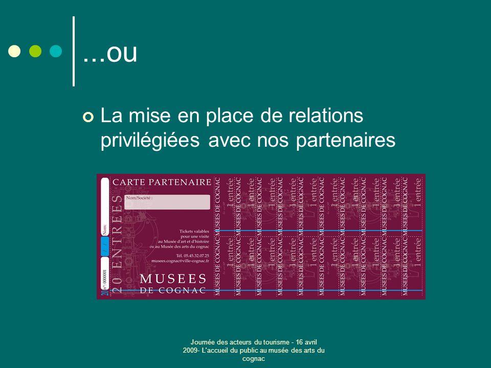 Journée des acteurs du tourisme - 16 avril 2009- L accueil du public au musée des arts du cognac...ou La mise en place de relations privilégiées avec nos partenaires