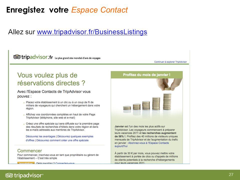 27 Allez sur www.tripadvisor.fr/BusinessListingswww.tripadvisor.fr/BusinessListings Enregistez votre Espace Contact