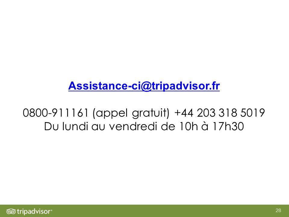28 Assistance-ci@tripadvisor.fr 0800-911161 (appel gratuit) +44 203 318 5019 Du lundi au vendredi de 10h à 17h30