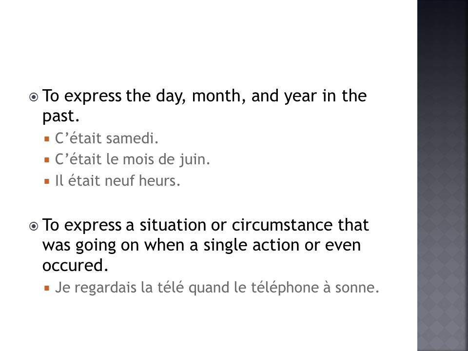 To express the day, month, and year in the past. Cétait samedi.