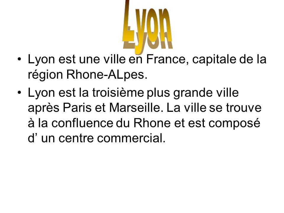 Lyon est une ville en France, capitale de la région Rhone-ALpes. Lyon est la troisième plus grande ville après Paris et Marseille. La ville se trouve