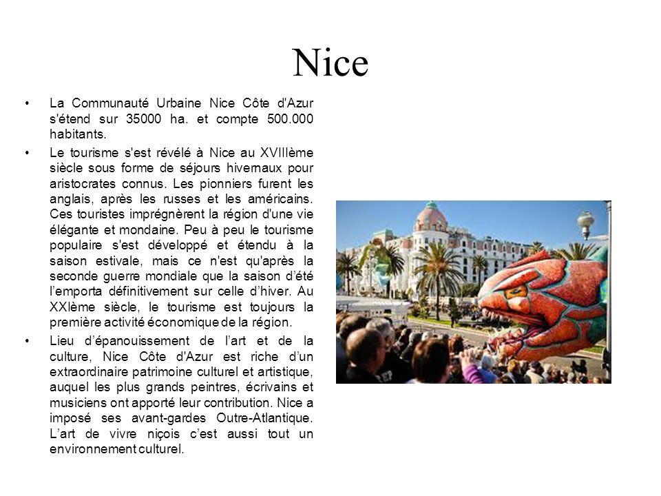 Nice La Communauté Urbaine Nice Côte d'Azur s'étend sur 35000 ha. et compte 500.000 habitants. Le tourisme s'est révélé à Nice au XVIIIème siècle sous