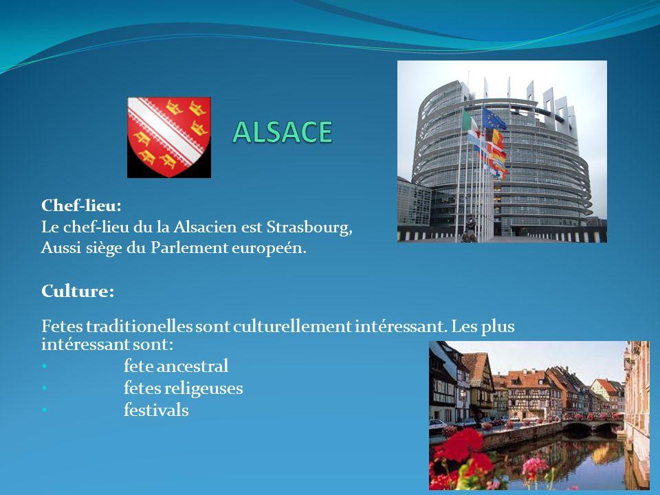 Chef-lieu: Le chef-lieu du la Alsacien est Strasbourg, Aussi siège du Parlement europeén. Culture: Fetes traditionelles sont culturellement intéressan