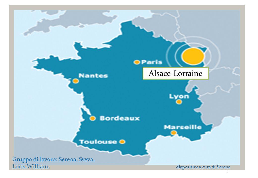 1 Alsace-Lorraine Gruppo di lavoro: Serena, Sveva, Loris,William. diapositive a cura di Serena