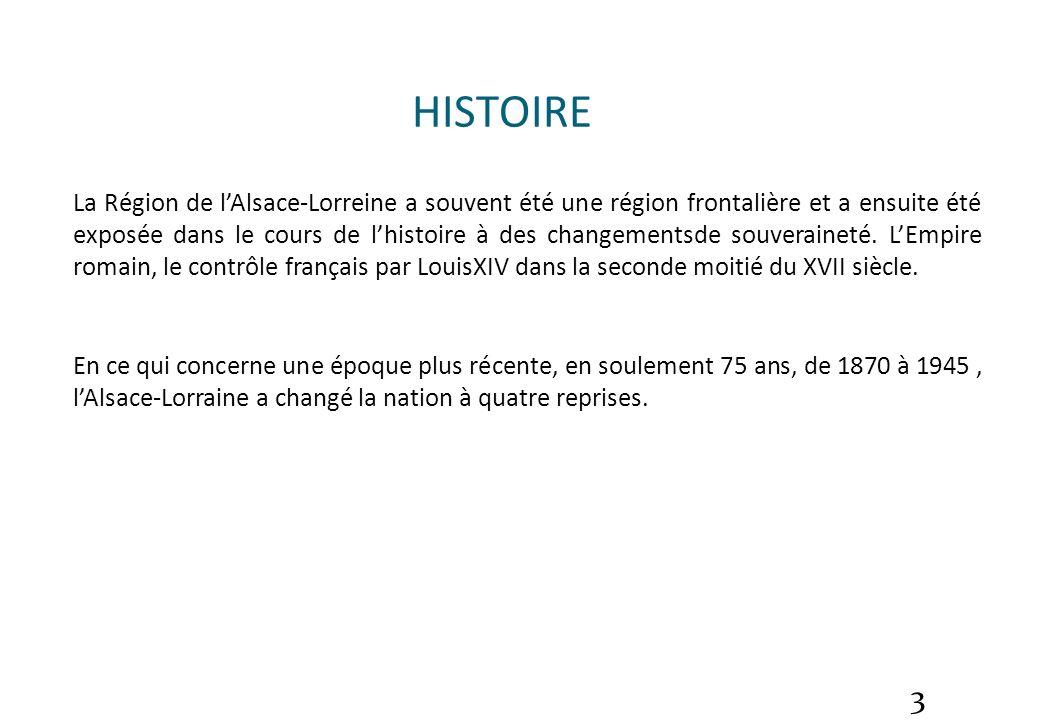 3 HISTOIRE La Région de lAlsace-Lorreine a souvent été une région frontalière et a ensuite été exposée dans le cours de lhistoire à des changementsde