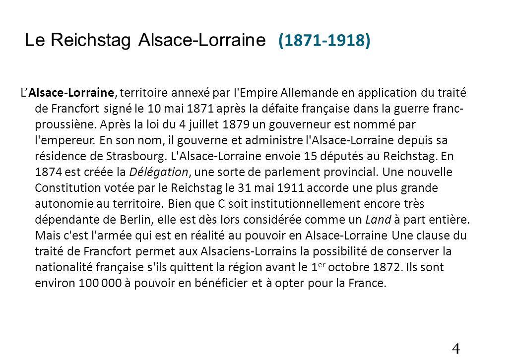 4 Le Reichstag Alsace-Lorraine (1871-1918) LAlsace-Lorraine, territoire annexé par l'Empire Allemande en application du traité de Francfort signé le 1