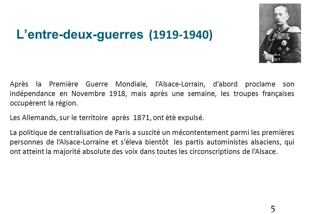 5 Lentre-deux-guerres (1919-1940) Après la Première Guerre Mondiale, lAlsace-Lorrain, dabord proclame son indépendance en Novembre 1918, mais après un