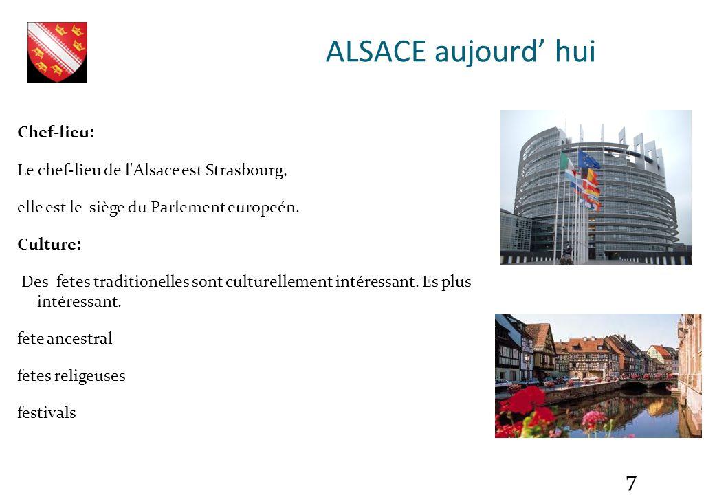 7 Chef-lieu: Le chef-lieu de l'Alsace est Strasbourg, elle est le siège du Parlement europeén. Culture: Des fetes traditionelles sont culturellement i