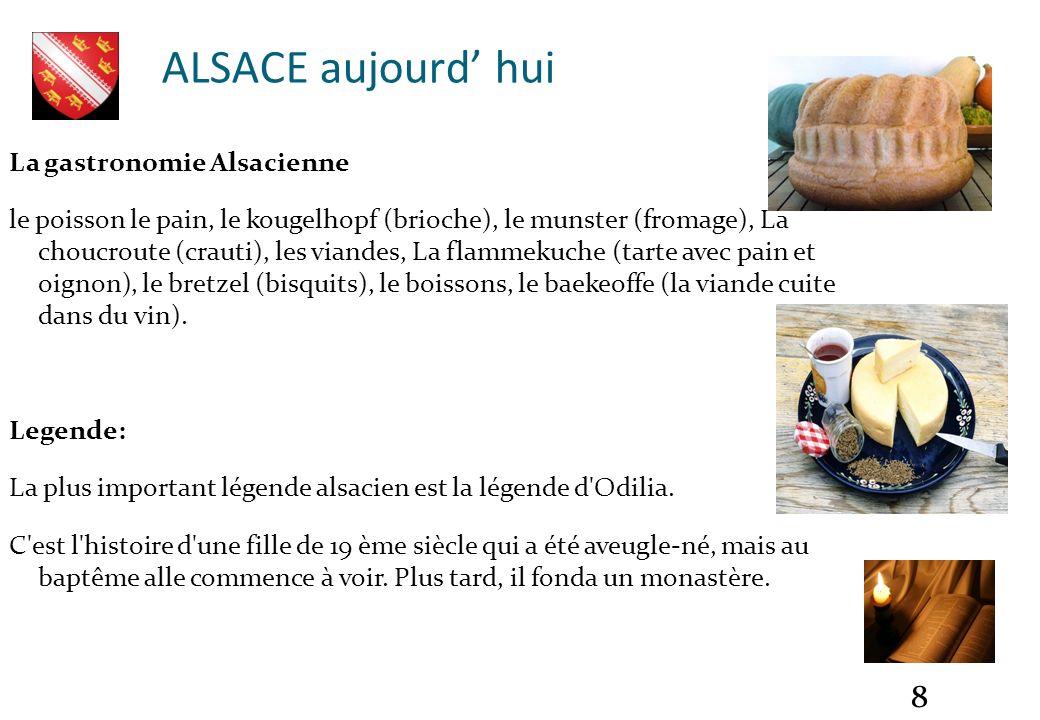 8 La gastronomie Alsacienne le poisson le pain, le kougelhopf (brioche), le munster (fromage), La choucroute (crauti), les viandes, La flammekuche (ta