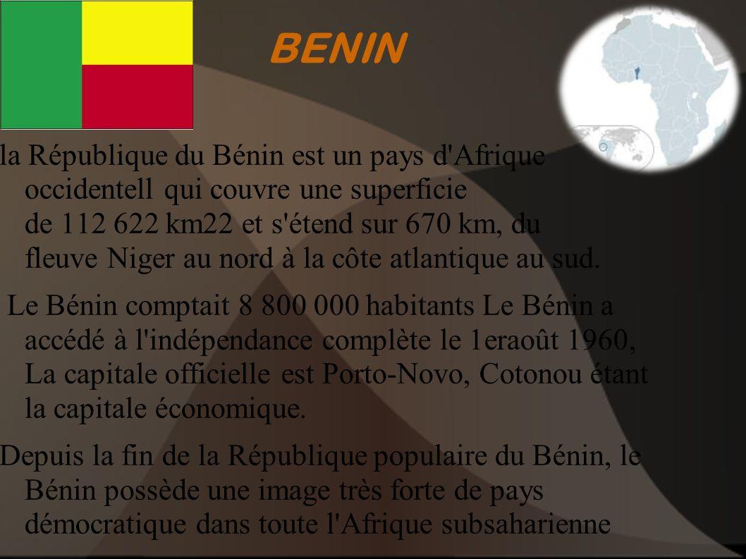 BENIN la République du Bénin est un pays d'Afrique occidentell qui couvre une superficie de 112 622 km22 et s'étend sur 670 km, du fleuve Niger au nor