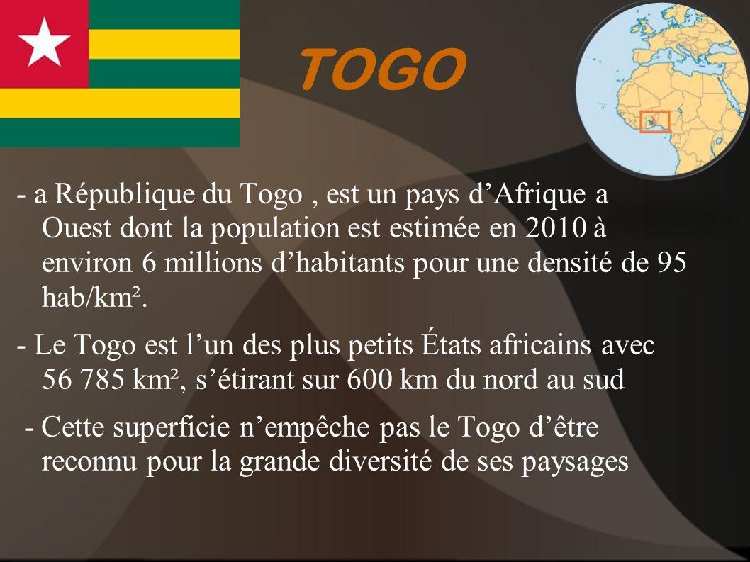 TOGO - a République du Togo, est un pays dAfrique a Ouest dont la population est estimée en 2010 à environ 6 millions dhabitants pour une densité de 9