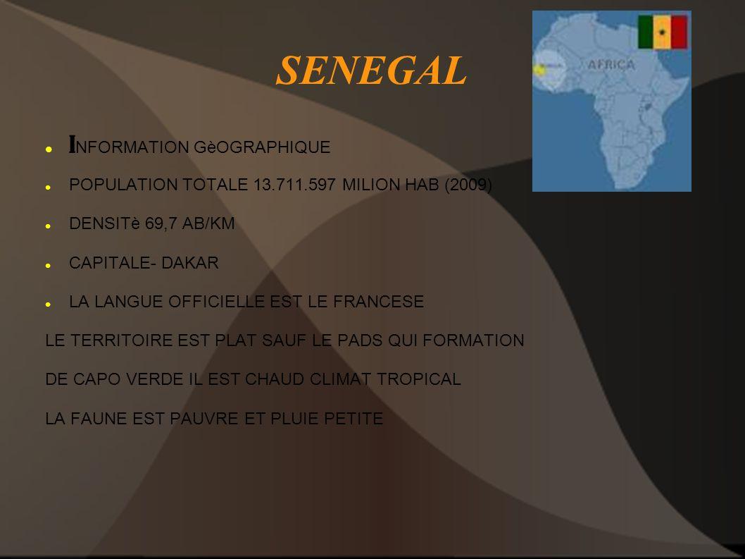 SENEGAL I NFORMATION GèOGRAPHIQUE POPULATION TOTALE 13.711.597 MILION HAB (2009) DENSITè 69,7 AB/KM CAPITALE- DAKAR LA LANGUE OFFICIELLE EST LE FRANCE