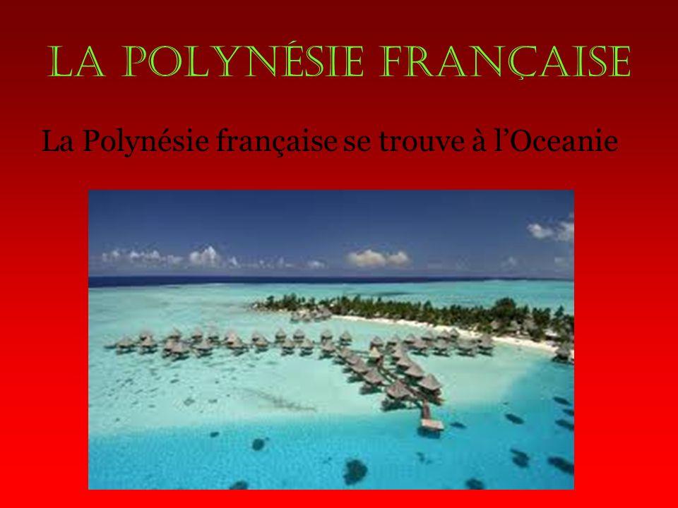 La polynésie française La Polynésie française se trouve à lOceanie