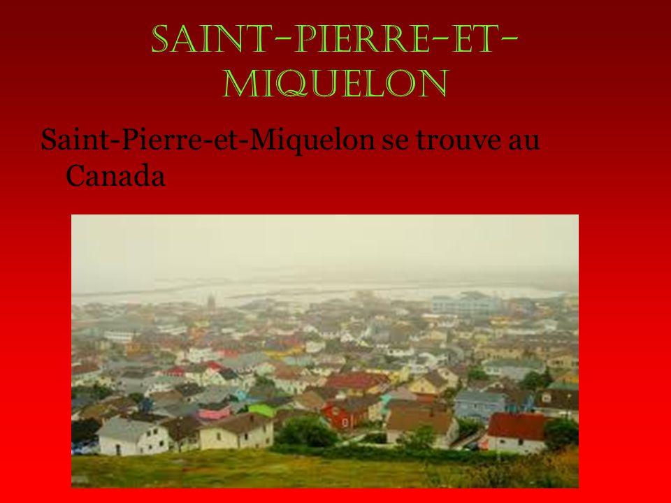 SAINT-PIERRE-et- MIQUELON Saint-Pierre-et-Miquelon se trouve au Canada
