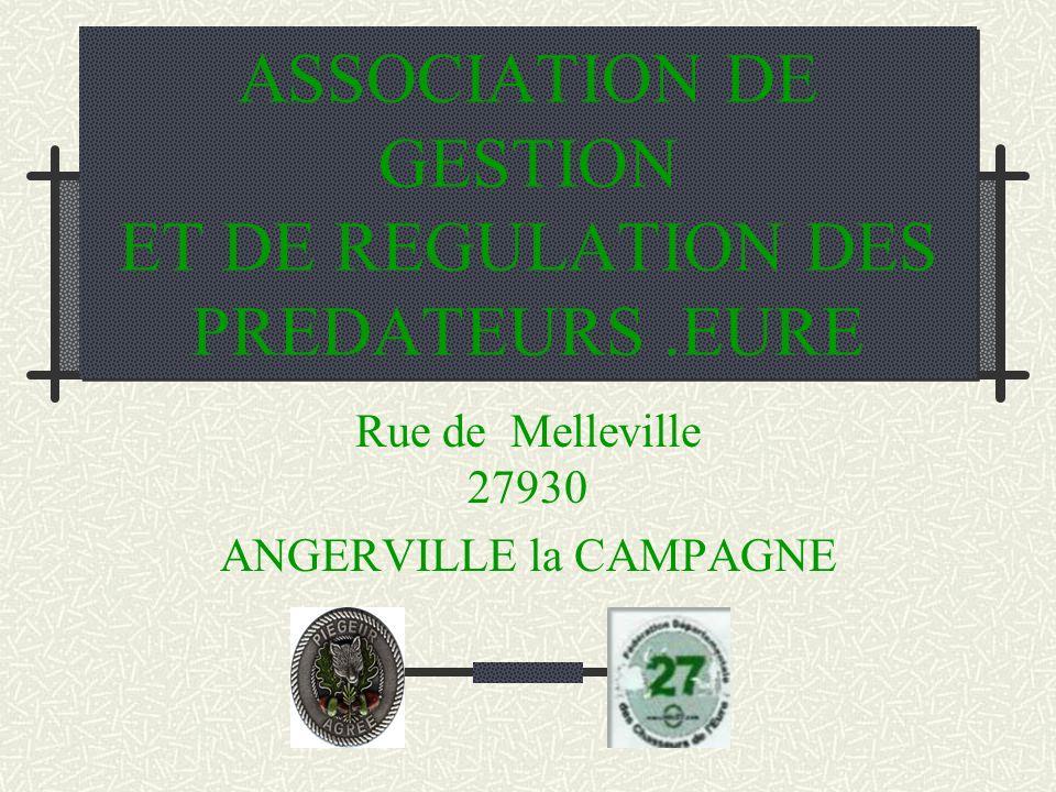 ASSOCIATION DE GESTION ET DE REGULATION DES PREDATEURS.EURE Rue de Melleville 27930 ANGERVILLE la CAMPAGNE