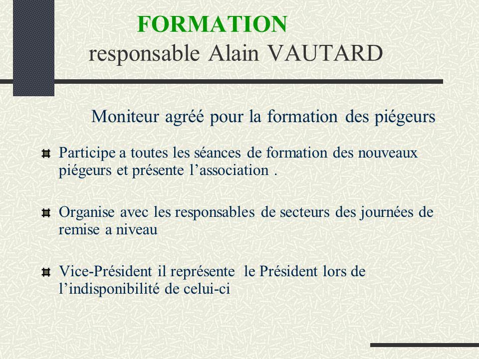 FORMATION responsable Alain VAUTARD Moniteur agréé pour la formation des piégeurs Participe a toutes les séances de formation des nouveaux piégeurs et présente lassociation.