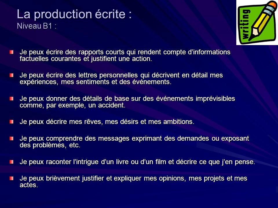La production écrite : Niveau B1 : Je peux écrire des rapports courts qui rendent compte dinformations factuelles courantes et justifient une action.