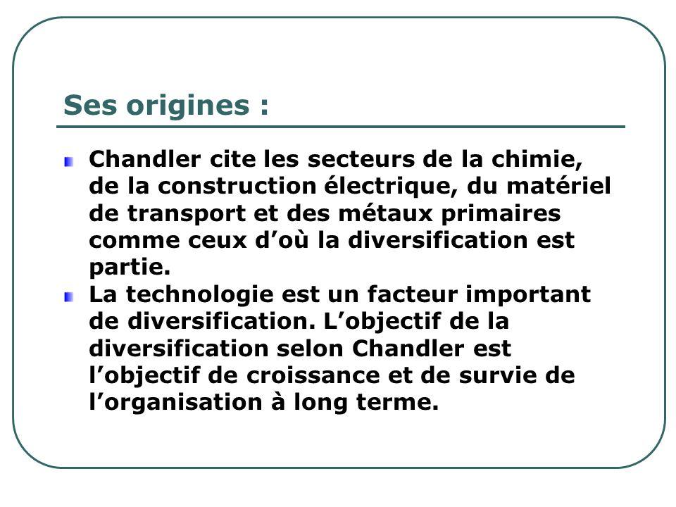 Ses origines : Chandler cite les secteurs de la chimie, de la construction électrique, du matériel de transport et des métaux primaires comme ceux doù