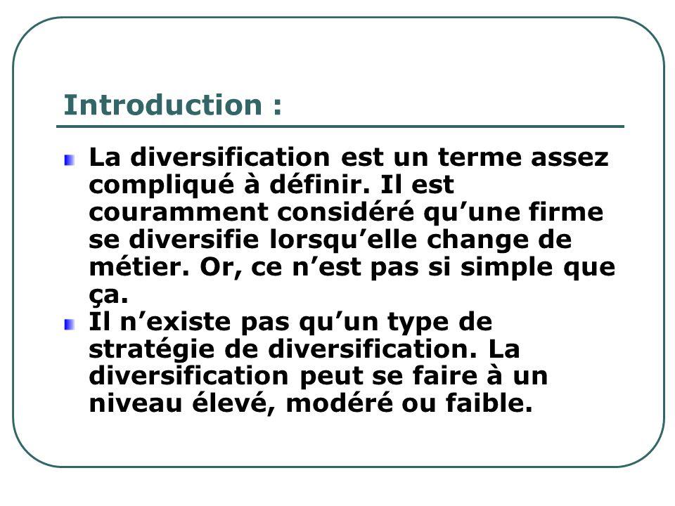 Introduction : La diversification est un terme assez compliqué à définir. Il est couramment considéré quune firme se diversifie lorsquelle change de m