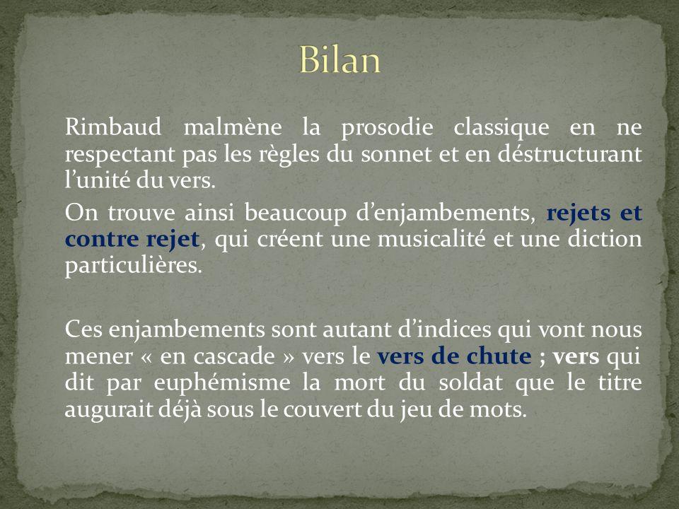 Rimbaud malmène la prosodie classique en ne respectant pas les règles du sonnet et en déstructurant lunité du vers. On trouve ainsi beaucoup denjambem