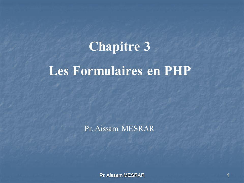 Pr. Aissam MESRAR1 Chapitre 3 Les Formulaires en PHP Pr. Aissam MESRAR