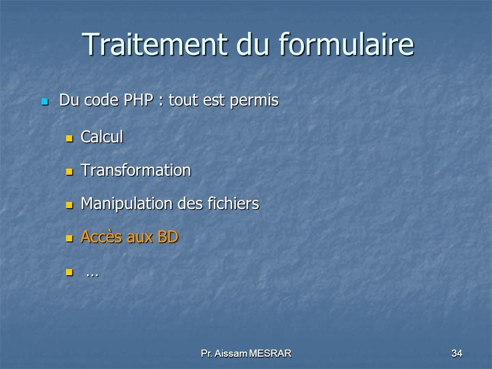 Pr. Aissam MESRAR34 Traitement du formulaire Du code PHP : tout est permis Du code PHP : tout est permis Calcul Calcul Transformation Transformation M
