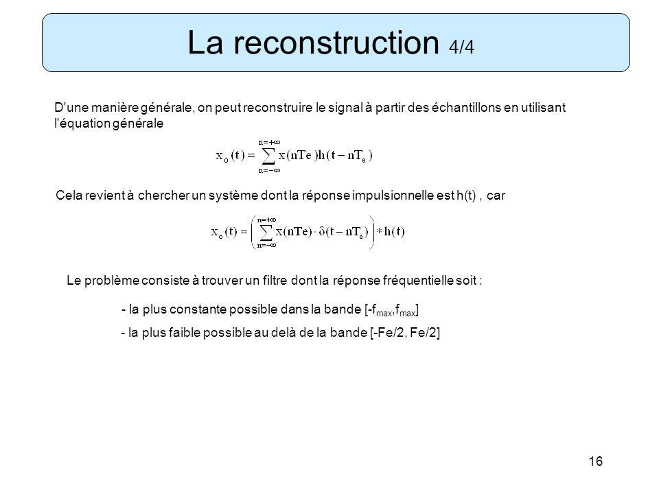 16 La reconstruction 4/4 D'une manière générale, on peut reconstruire le signal à partir des échantillons en utilisant l'équation générale Cela revien