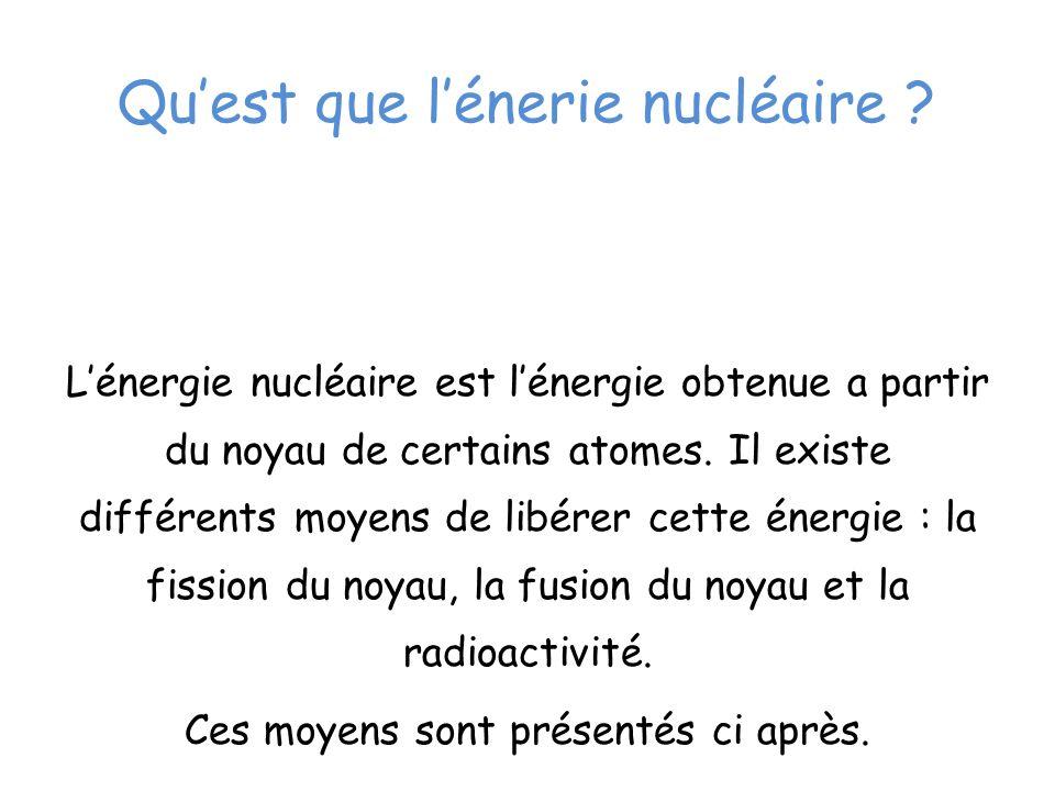 Quest que lénerie nucléaire ? Lénergie nucléaire est lénergie obtenue a partir du noyau de certains atomes. Il existe différents moyens de libérer cet