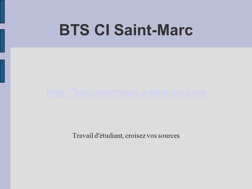 BTS CI Saint-Marc http://btscisaintmarc.e-monsite.com Travail d'étudiant, croisez vos sources