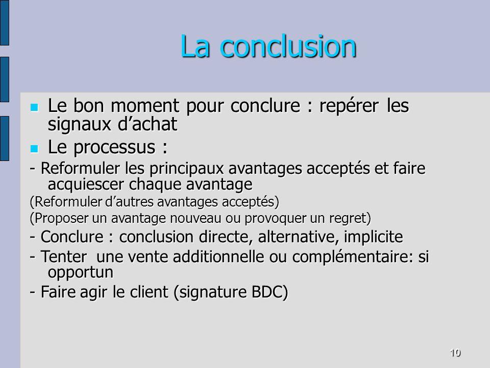 10 La conclusion Le bon moment pour conclure : repérer les signaux dachat Le bon moment pour conclure : repérer les signaux dachat Le processus : Le p