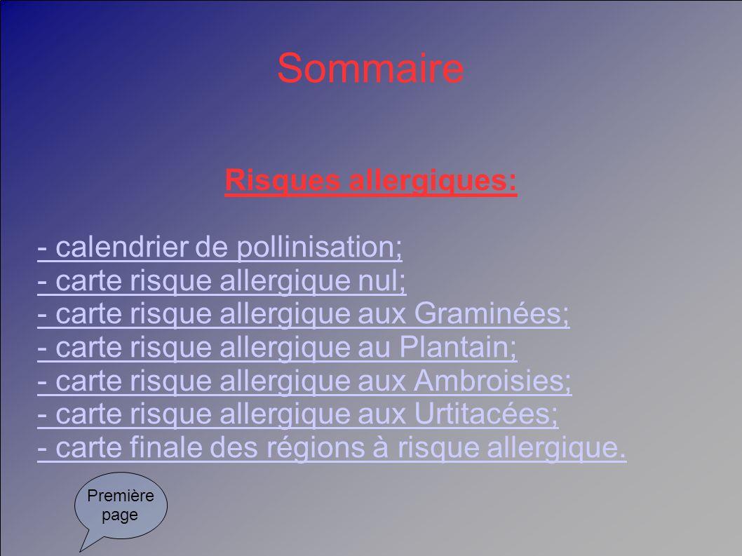 Sommaire Risques allergiques: - calendrier de pollinisation; - carte risque allergique nul; - carte risque allergique aux Graminées; - carte risque al