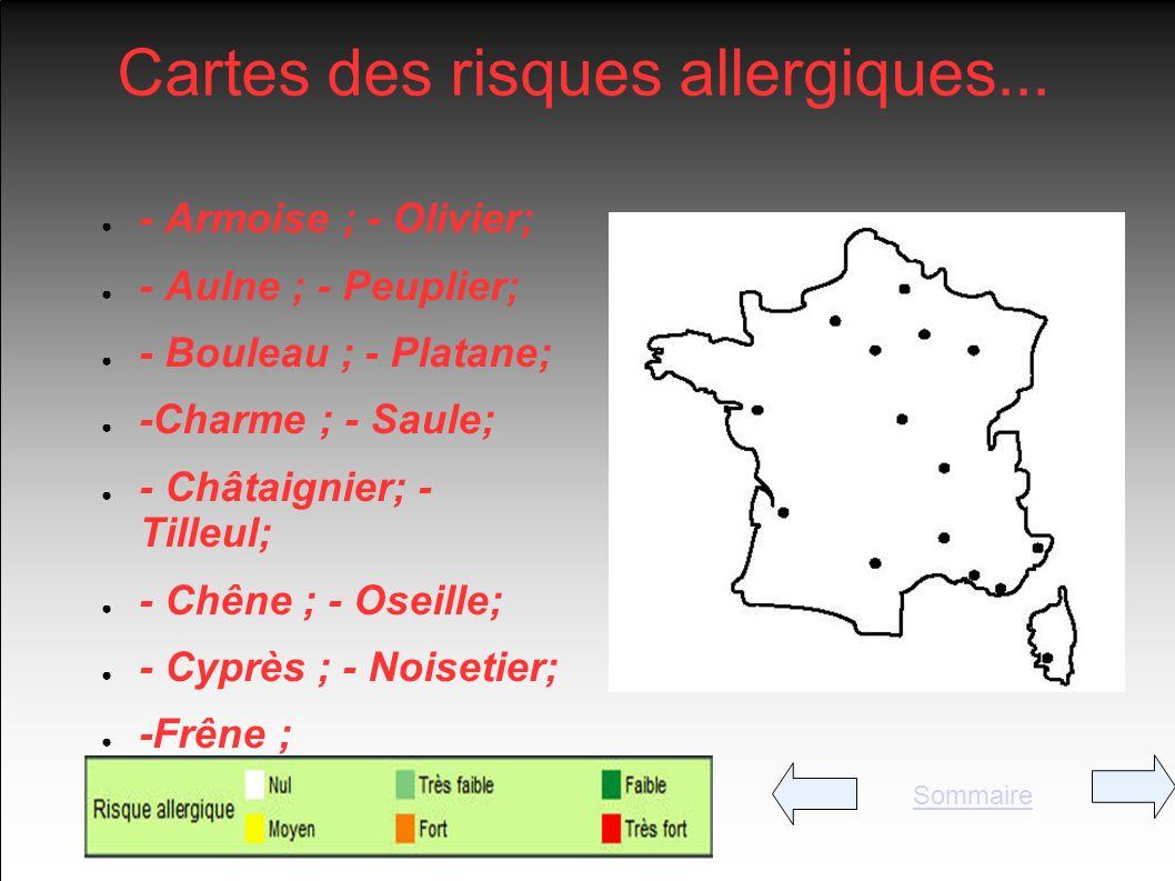 Cartes des risques allergiques... - Armoise ; - Olivier; - Aulne ; - Peuplier; - Bouleau ; - Platane; -Charme ; - Saule; - Châtaignier; - Tilleul; - C
