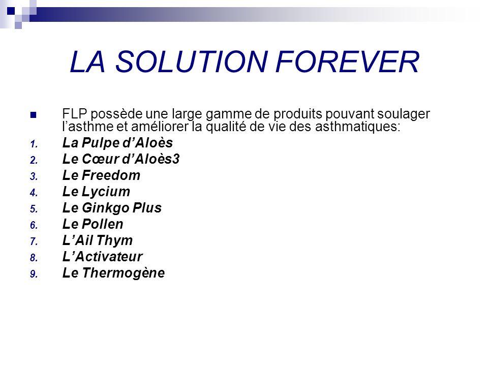 LA SOLUTION FOREVER FLP possède une large gamme de produits pouvant soulager lasthme et améliorer la qualité de vie des asthmatiques: 1. La Pulpe dAlo