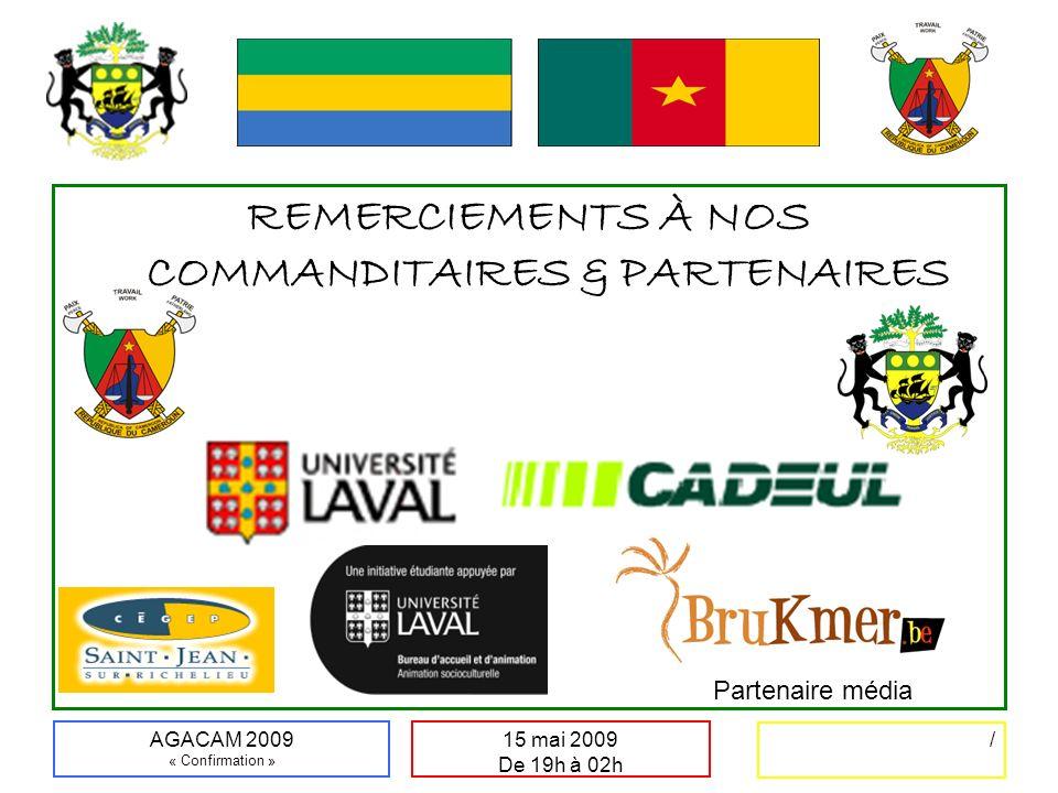 / 15 mai 2009 De 19h à 02h AGACAM 2009 « Confirmation » REMERCIEMENTS À NOS COMMANDITAIRES & PARTENAIRES Partenaire média
