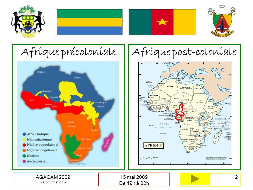 2 15 mai 2009 De 19h à 02h AGACAM 2009 « Confirmation » Afrique précolonialeAfrique post-coloniale
