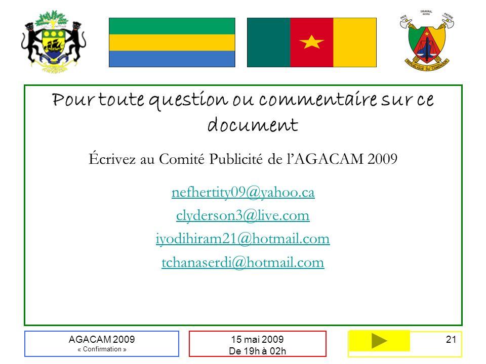 21 15 mai 2009 De 19h à 02h AGACAM 2009 « Confirmation » Pour toute question ou commentaire sur ce document Écrivez au Comité Publicité de lAGACAM 200