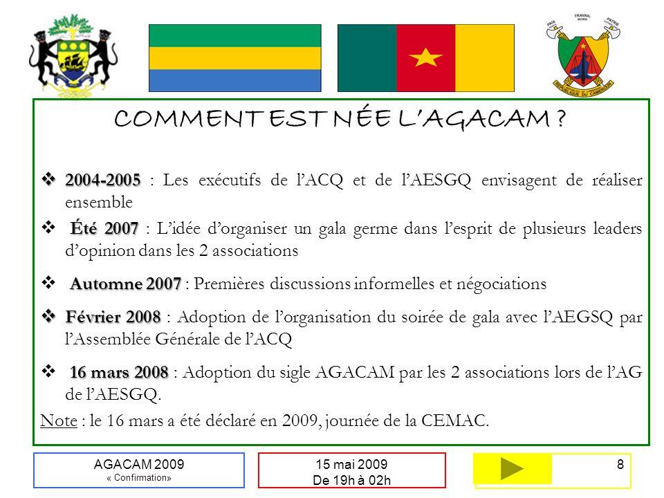 8 15 mai 2009 De 19h à 02h AGACAM 2009 « Confirmation» COMMENT EST NÉE LAGACAM .