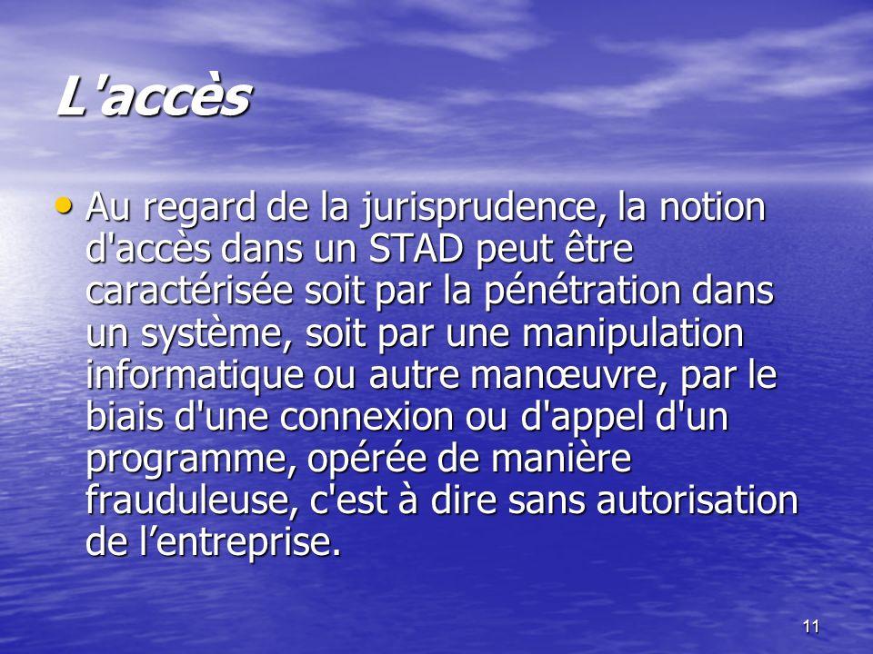 11 L'accès Au regard de la jurisprudence, la notion d'accès dans un STAD peut être caractérisée soit par la pénétration dans un système, soit par une