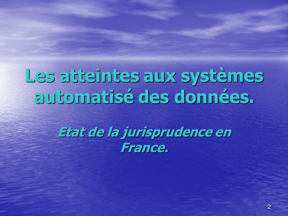3 Les atteintes aux systèmes de traitements automatisés de données : État de la jurisprudence en France.