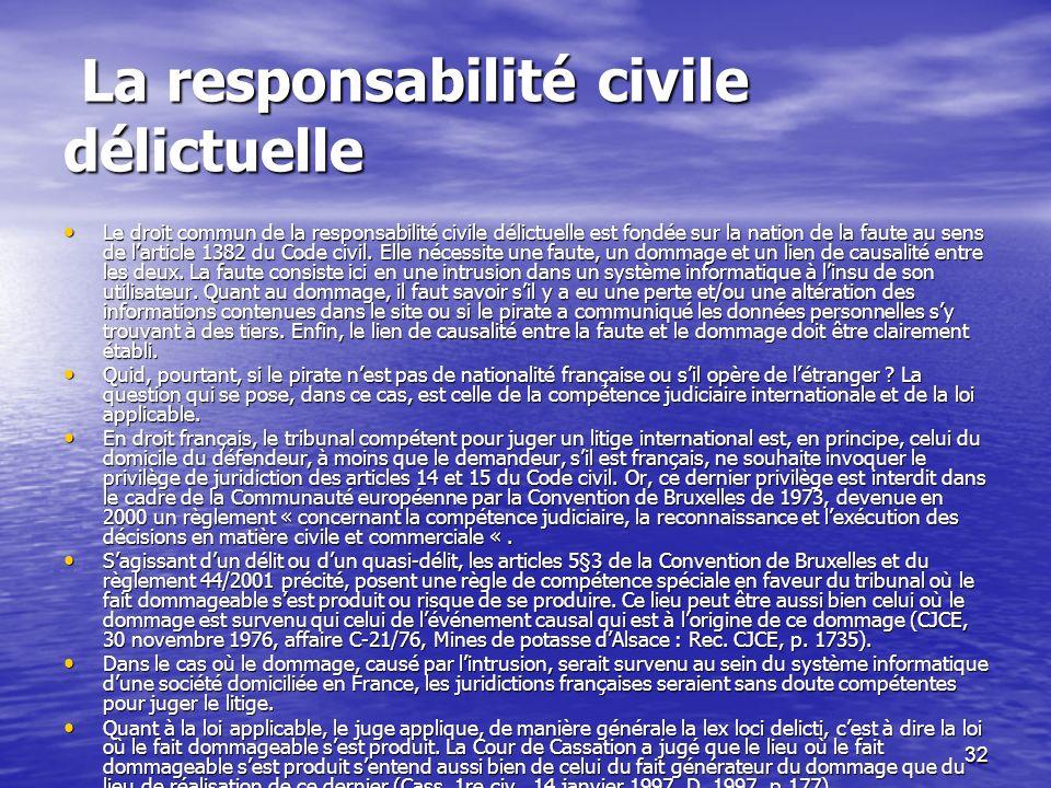 32 La responsabilité civile délictuelle La responsabilité civile délictuelle Le droit commun de la responsabilité civile délictuelle est fondée sur la