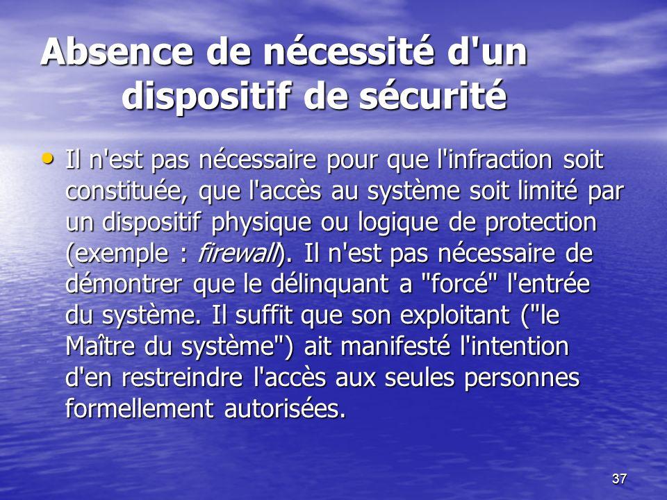 37 Absence de nécessité d'un dispositif de sécurité Il n'est pas nécessaire pour que l'infraction soit constituée, que l'accès au système soit limité