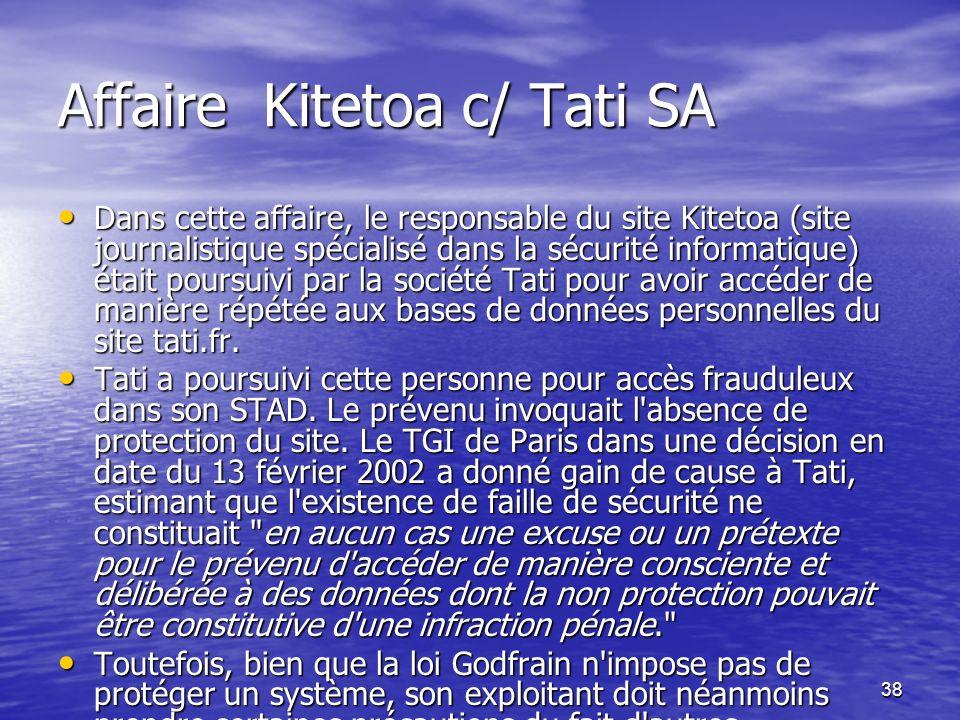 38 Affaire Kitetoa c/ Tati SA Dans cette affaire, le responsable du site Kitetoa (site journalistique spécialisé dans la sécurité informatique) était