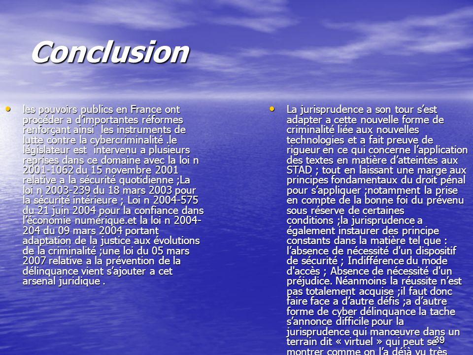 39 Conclusion les pouvoirs publics en France ont procéder a dimportantes réformes renforçant ainsi les instruments de lutte contre la cybercriminalité