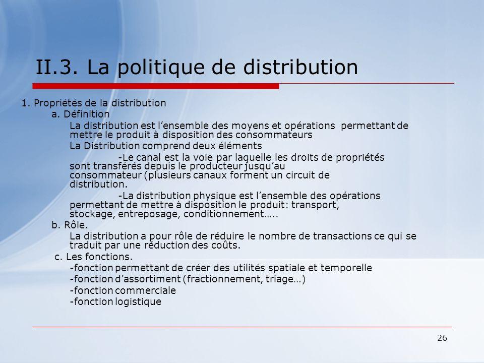 26 II.3. La politique de distribution 1. Propriétés de la distribution a. Définition La distribution est lensemble des moyens et opérations permettant