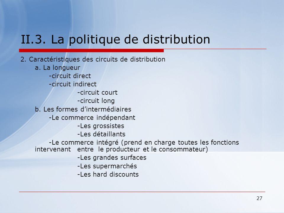 27 II.3. La politique de distribution 2. Caractéristiques des circuits de distribution a. La longueur -circuit direct -circuit indirect -circuit court
