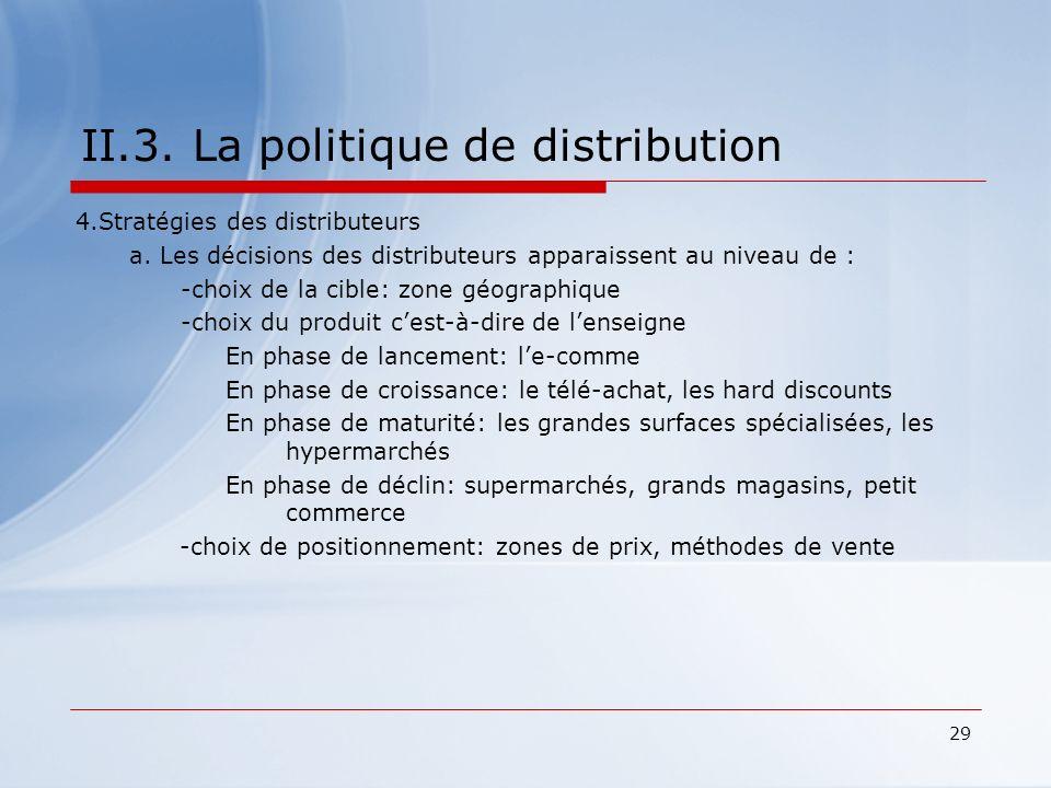 29 II.3. La politique de distribution 4.Stratégies des distributeurs a. Les décisions des distributeurs apparaissent au niveau de : -choix de la cible